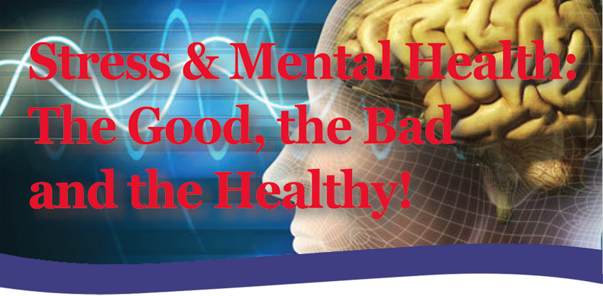 Stress & Mental Health: The Good, The Bad and The Healthy | June 16, 2017 | 6:00-7:00pm