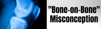Bone-on-Bone Misconception